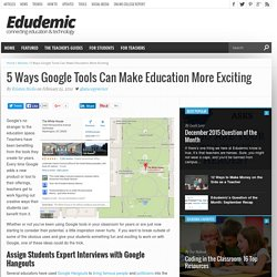 5 Ways Google Tools Can Make Education More Exciting