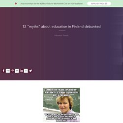 "12 ""myths"" about education in Finland debunked"