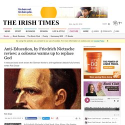 Anti-Education, by Friedrich Nietzsche review: a colossus warms up to replace God
