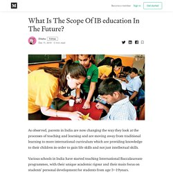 What Is The Scope Of IB education In The Future? - Diksha - Medium