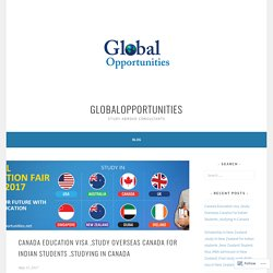 Canada Education visa ,Study Overseas Canada For Indian Students ,studying in Canada – globalopportunities