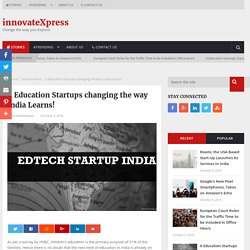 6 Education Startups Changing the way India Learns!