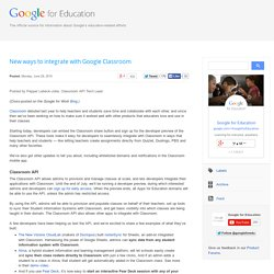 Google for Education: New ways to integrate with Google Classroom