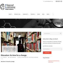 Education: Its time for a change. – Flipped Learning Global Initiative