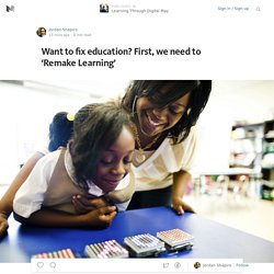 Want to fix education? First, we need to 'Remake Learning' — Learning Through Digital Play