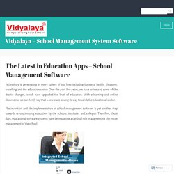 The Latest in Education Apps – School Management Software – Vidyalaya – School Management System Software