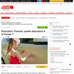 Éducation. Parents, quelle alternative à la fessée ?