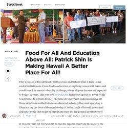 Food For All And Education Above All: Patrick Shin Is Making Hawaii A Better Place For All! – StackStreet