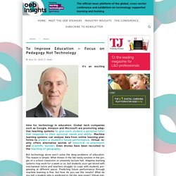 To Improve Education – Focus on Pedagogy Not Technology