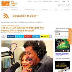 Top 20 STEM Education Podcasts You Should Be Listening To Now!