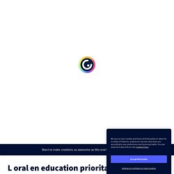 L oral en education prioritaire by Martine AMABLE on Genially