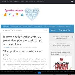 Les vertus de l'éducation lente : 25 propositions pour prendre le temps avec les enfants