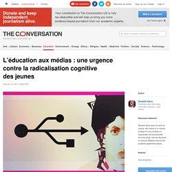 L'éducation aux médias: uneurgence contre laradicalisationcognitive desjeunes