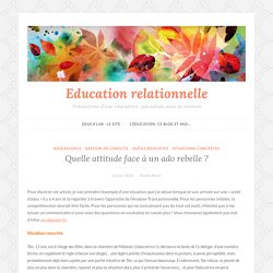 Quelle attitude face à un ado rebelle ? – Education relationnelle