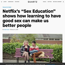 """What Netflix's """"Sex Education"""" gets right about sex and relationships"""