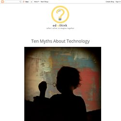 Ten Myths About Technology
