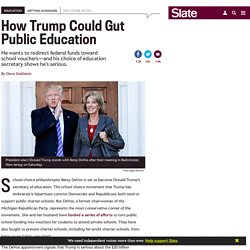 How Trump and Education Secretary Betsy DeVos could gut public education.
