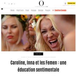 Caroline, Inna et les Femen : une éducation sentimentale - 22 janvier 2014