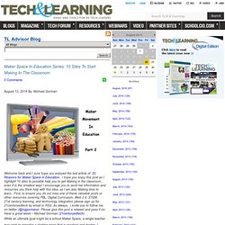 - Maker Space In Education Series: 10 Sites To Start Making In The Classroom