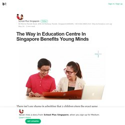 The Way in Education Centre In Singapore Benefits Young Minds