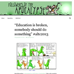 """""""Education is broken, somebody should do something"""" #altc2013"""