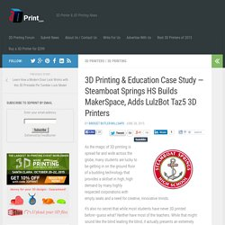 3D Printing & Education Case Study — Steamboat Springs HS Builds MakerSpace, Adds LulzBot Taz5 3D Printers