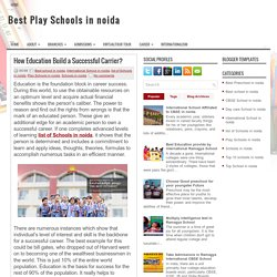 How Education Build a Successful Carrier? ~ Best Play Schools in noida