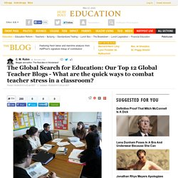 The Global Search for Education: Our Top 12 Global Teacher Blogs - What are the quick ways to combat teacher stress in a classroom?