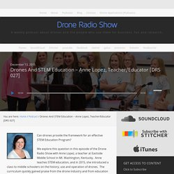 Drones And STEM Education - Anne Lopez, Teacher/Educator [DRS 027] - Drone Radio Show