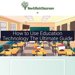 How to Use Education Technology - The Ultimate Guide