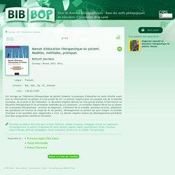 Manuel d'éducation thérapeutique du patient. Modèles, méthodes, pratiques : Bib-Bop REVILLOT Jean-Marie