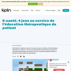 E-santé. 4 jeux au service de l'éducation thérapeutique du patient / Kiplin, février 2021