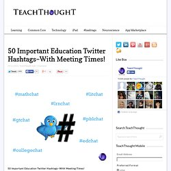 The 50 Best Education Twitter Hashtags--With Meeting Times!