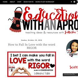 How to Fall In Love with the word RIGOR