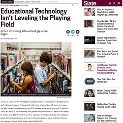 Neuman Celano library study: Educational technology worsens achievement gaps.