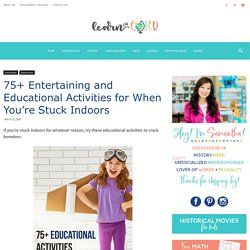 70 Educational Activities for When You're Stuck Indoors