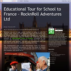 Educational Tour for School to France - RocknRoll Adventures Ltd: Why To Take Educational Tours To France With RocknRoll Adventures?