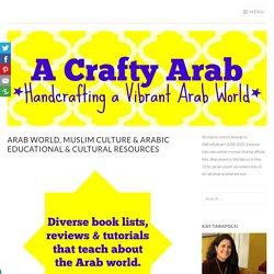 Arab, Muslim & Arabic Educational & Cultural Resources by A Crafty Arab
