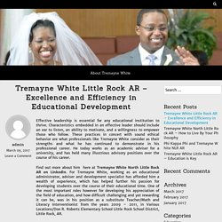 Tremayne White Little Rock AR – Excellence and Efficiency in Educational Development