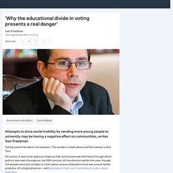 *****'Why the educational divide in voting is really dangerous' Sam Freedman