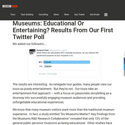Museums: Educational or Entertaining? Results from Our First Twitter Poll - Museum Hack