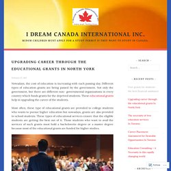 Upgrading career through the educational grants In North York – I dream canada international inc.