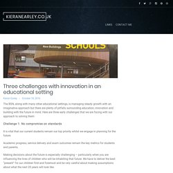 Three challenges with innovation in an educational setting – kieranearley.co.uk