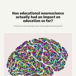 Has educational neuroscience actually had an impact on education so far?