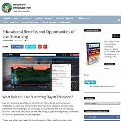 Educational Benefits and Opportunities of Live Streaming