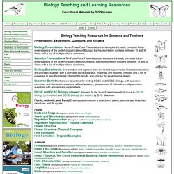 Biology Teaching & Learning Resources. Educational articles, drawings, experiments & PowerPoint presentations by D G Mackean