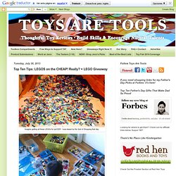Toys are Tools Educational Toy Reviews: Top Ten Tips: LEGOS on the CHEAP! Really? + LEGO Giveaway