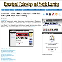 Educational Technology and Mobile Learning: Top 10 Educational Games to Use with Students in Class (from Nobel Prize Website)