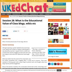 Session 28: What is the Educational Value of Class blogs, wikis etc
