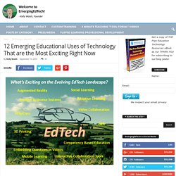 12 Emerging Educational Uses of Technology That are the Most Exciting Right Now